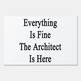 Everything Is Fine The Architect Is Here Signs