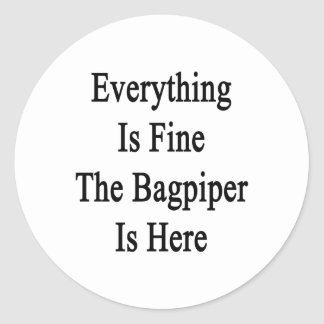 Everything Is Fine The Bagpiper Is Here Classic Round Sticker