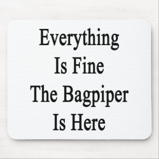 Everything Is Fine The Bagpiper Is Here Mousepad
