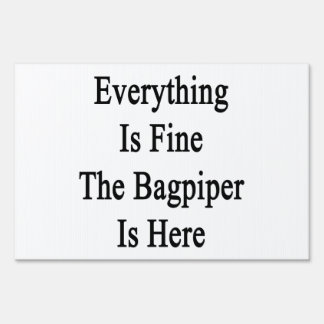 Everything Is Fine The Bagpiper Is Here Yard Sign