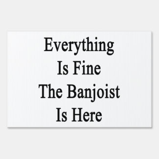 Everything Is Fine The Banjoist Is Here Lawn Signs