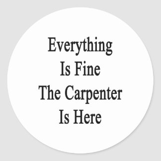 Everything Is  Fine The Carpenter Is Here Classic Round Sticker