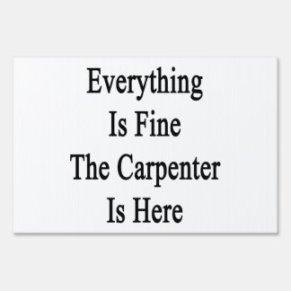 Everything Is Fine The Carpenter Is Here Lawn Sign