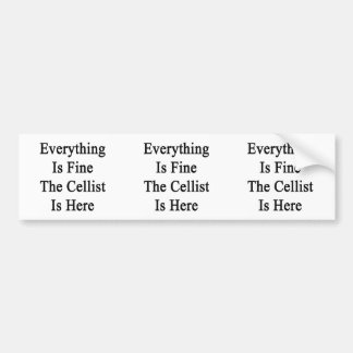 Everything Is Fine The Cellist Is Here Car Bumper Sticker