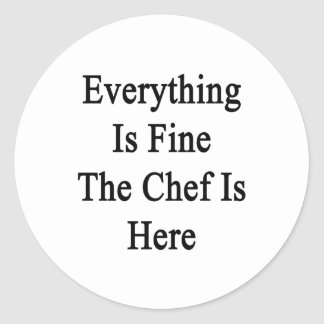 Everything Is Fine The Chef Is Here Classic Round Sticker