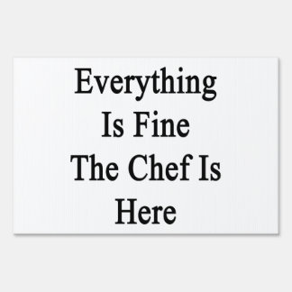 Everything Is Fine The Chef Is Here Lawn Signs