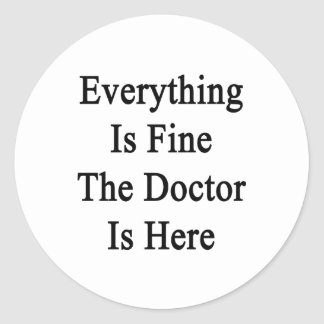 Everything Is Fine The Doctor Is Here Classic Round Sticker