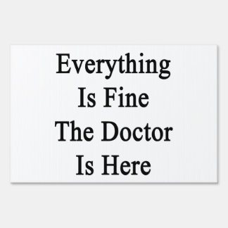 Everything Is Fine The Doctor Is Here Lawn Signs