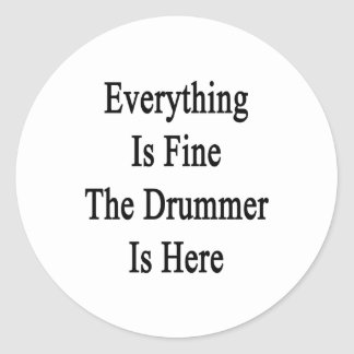 Everything Is Fine The Drummer Is Here Classic Round Sticker