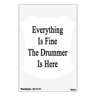 Everything Is Fine The Drummer Is Here Wall Skin
