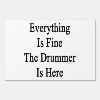 Everything Is Fine The Drummer Is Here Sign