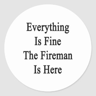 Everything Is Fine The Fireman Is Here Classic Round Sticker