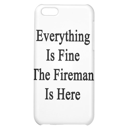 Everything Is Fine The Fireman Is Here Case For iPhone 5C