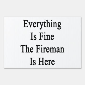 Everything Is Fine The Fireman Is Here Yard Sign