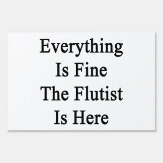 Everything Is Fine The Flutist Is Here Yard Sign