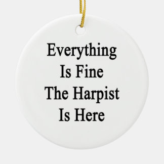 Everything Is Fine The Harpist Is Here Christmas Tree Ornaments