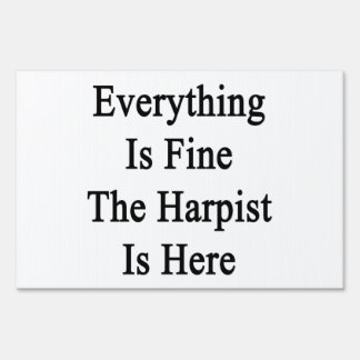 Everything Is Fine The Harpist Is Here Sign