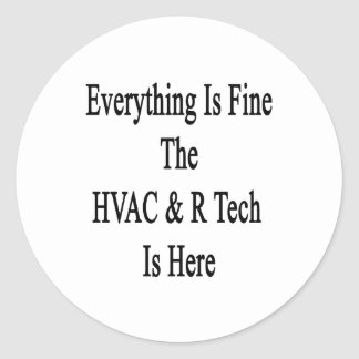 Everything Is Fine The HVAC R Tech Is Here Classic Round Sticker