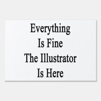 Everything Is Fine The Illustrator Is Here Lawn Sign