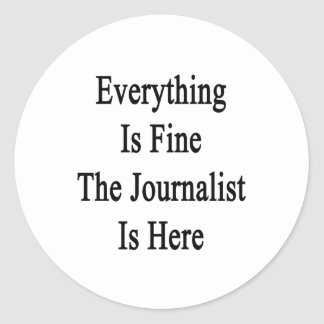 Everything Is Fine The Journalist Is Here Classic Round Sticker