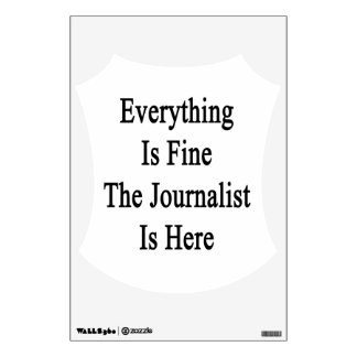 Everything Is Fine The Journalist Is Here Wall Sticker