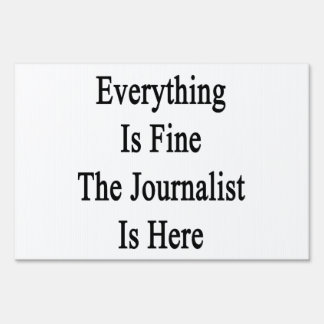 Everything Is Fine The Journalist Is Here Yard Signs