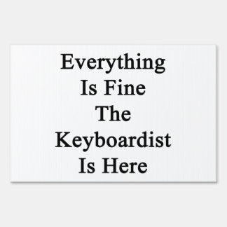 Everything Is Fine The Keyboardist Is Here Yard Sign