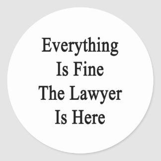 Everything Is Fine The Lawyer Is Here Classic Round Sticker