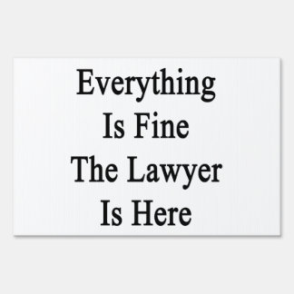 Everything Is Fine The Lawyer Is Here Lawn Signs