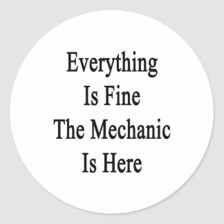 Everything Is Fine The Mechanic Is Here Classic Round Sticker