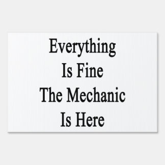 Everything Is Fine The Mechanic Is Here Lawn Signs
