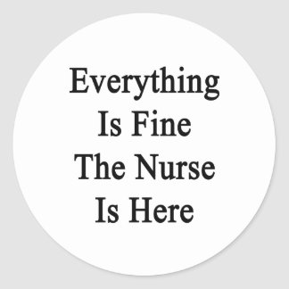 Everything Is Fine The Nurse Is Here Classic Round Sticker