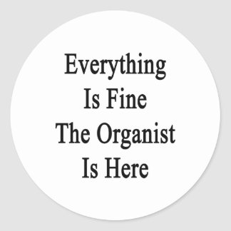 Everything Is Fine The Organist Is Here Classic Round Sticker