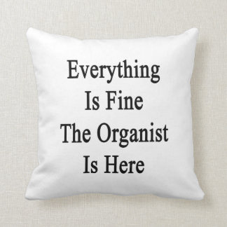 Everything Is Fine The Organist Is Here Pillow
