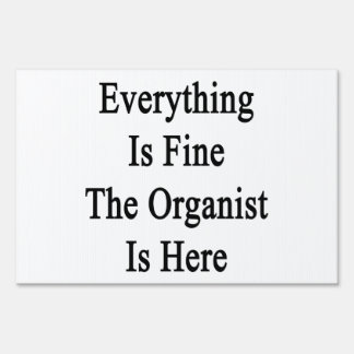 Everything Is Fine The Organist Is Here Lawn Sign