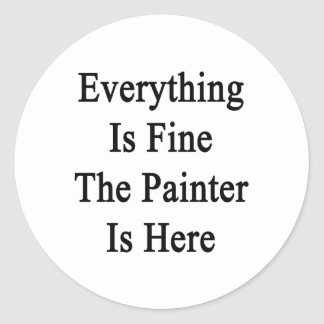 Everything Is Fine The Painter Is Here Classic Round Sticker