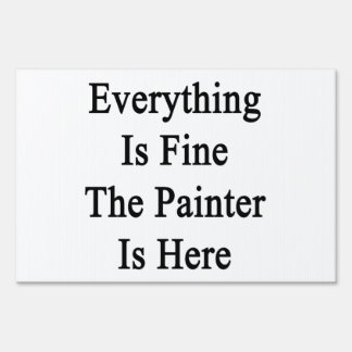 Everything Is Fine The Painter Is Here Signs