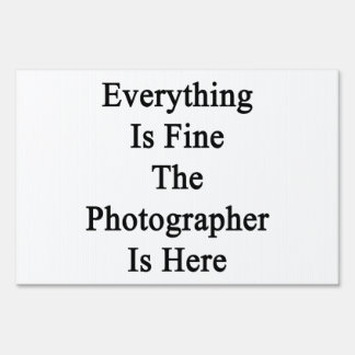 Everything Is Fine The Photographer Is Here Yard Signs