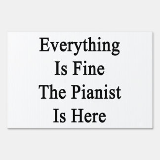 Everything Is Fine The Pianist Is Here Sign