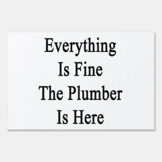 Everything Is Fine The Plumber Is Here Sign