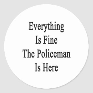 Everything Is Fine The Policeman Is Here Classic Round Sticker