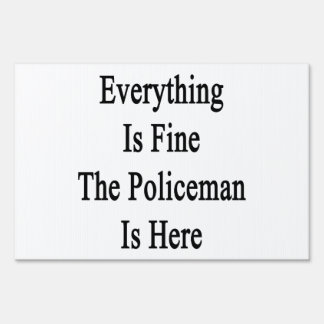 Everything Is Fine The Policeman Is Here Lawn Signs