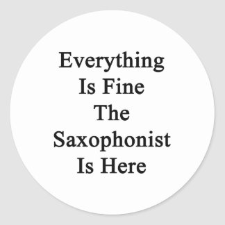 Everything Is Fine The Saxophonist Is Here Classic Round Sticker