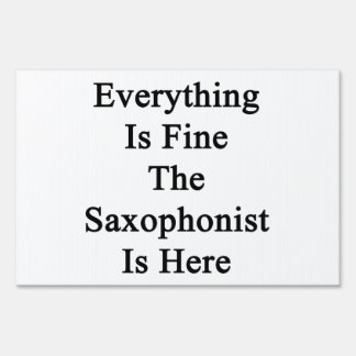Everything Is Fine The Saxophonist Is Here Yard Sign