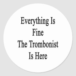 Everything Is Fine The Trombonist Is Here Classic Round Sticker