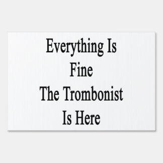 Everything Is Fine The Trombonist Is Here Yard Sign