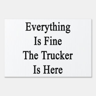 Everything Is Fine The Trucker Is Here Lawn Signs
