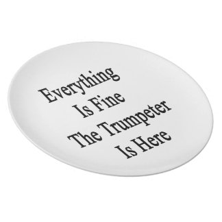 Everything Is Fine The Trumpeter Is Here Plate