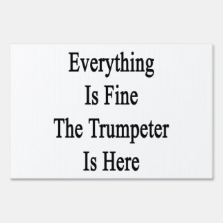 Everything Is Fine The Trumpeter Is Here Lawn Signs