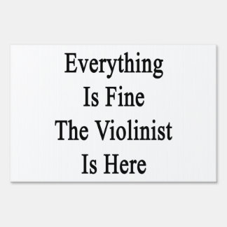 Everything Is Fine The Violinist Is Here Signs